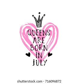 Vector illustration, Queens are born in July hand lettering. Hand drawn crown.