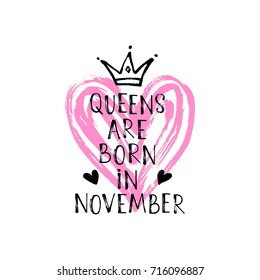 Vector illustration, Queens are born in November hand lettering. Hand drawn crown.