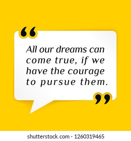 Vector illustration of quote. All our dreams can come true, if we have the courage to pursue them.