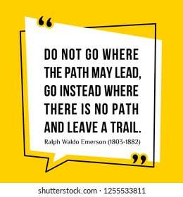 Vector illustration of quote. Do not go where the path may lead, go instead where there is no path and leave a trail. Ralph Waldo Emerson (1803-1882)