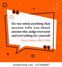 Vector illustration of quote. Do not mind anything that anyone tells you about anyone else. Judge everyone and everything for yourself. Henry James (1843-1916)