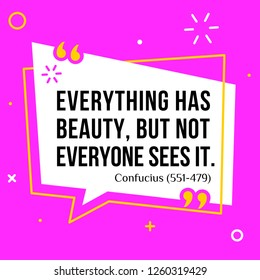 Vector illustration of quote. Everything has beauty, but not everyone sees it.