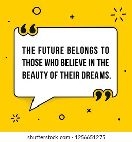 Vector illustration of quote. The future belongs to those who believe in the beauty of their dreams.