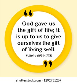 Vector illustration of quote. God gave us the gift of life; it is up to us to give ourselves the gift of living well. Voltaire (1694-1778)