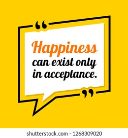 Vector illustration of quote. Happiness can exist only in acceptance.