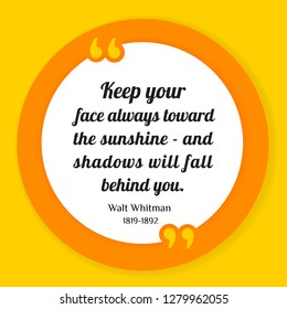 Vector illustration of quote. Keep your face always toward the sunshine - and shadows will fall behind you. Walt Whitman 1819-1892