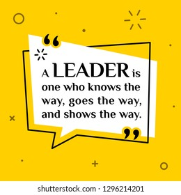 Vector illustration of quote. A leader is one who knows the way, goes the way, and shows the way.