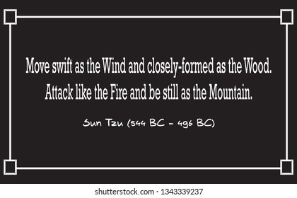 Vector illustration of quote. Move swift as the wind and closely-formed as the wood. Attack like the fire and be still as the mountain. Sun Tzu (544 BC - 496 BC)
