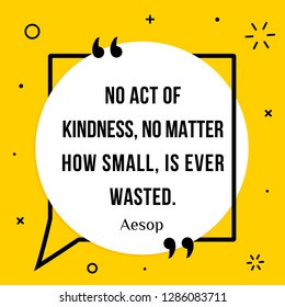Vector illustration of quote. No act of kindness, no matter how small, is ever wasted. Aesop