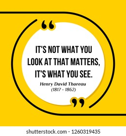 Vector illustration of quote. It's not what you look at that matters, it's what you see. Henry David Thoreau (1817 - 1862)