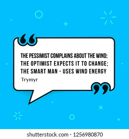 Vector illustration of quote.  The pessimist complains about the wind; the optimist expects it to change; the smart man - uses wind energy. Trymyr