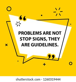 Vector illustration of quote. Problems are not stop signs, they are guidelines.