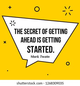 Vector illustration of quote. The secret of getting ahead is getting started. Mark Twain