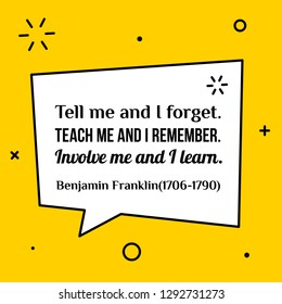 Vector illustration of quote. Tell me and I forget. Teach me and I remember. Involve me and I learn. Benjamin Franklin(17