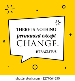 Vector illustration of quote. There is nothing permanent except change. Heraclitus