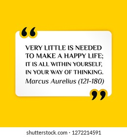 Vector illustration of quote. Very little is needed to make a happy life; it is all within yourself, in your way of thinking. Marcus Aurelius (121-180)