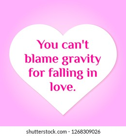 Vector illustration of quote. You can't blame gravity for falling in love.