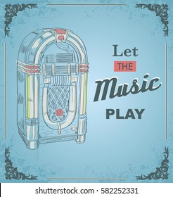 Vector illustration of retro jukebox. Quote Let the music play. Retro and vintage poster.