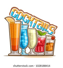 Vector illustration of set colorful refreshing Cocktails in a row, poster with original typeface for word cocktails, 5 alcoholic drinks with ice cubes and fruit garnishes, cocktail bar logo on white.