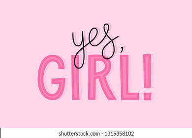 Vector illustration in simple style with hand-lettering phrase yes, girl - stylish print for poster or t-shirt - feminism quote and woman empowerment and motivational slogan