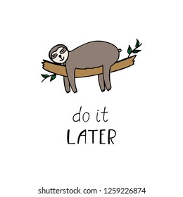 Vector illustration with sloth and text do it later. Cute character in cartoon style. Children design. Hand drawn vector illustration.