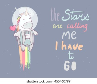 Vector illustration with space unicorn with tasty red heart shape lollipop in astronaut costume flying to the stars. Hand written text the stars are calling me I have to go