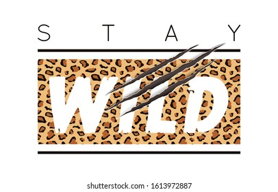 Vector illustration with Stay Wild slogan with leopard skin and animal claw scratches. T-shirt design, typography graphics for fashion print or poster.