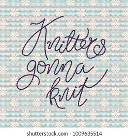 Vector illustration with stitched lettering knitters gonna knit on seamless knitted background in pale colors.