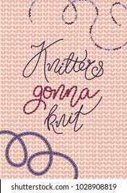 "Vector illustration with stitched lettering ""knitters gonna knit"" and embroidery on knitted background in pale colors."