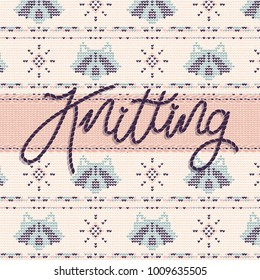 Vector illustration with stitched lettering knitting on seamless knitted background with coons in pale colors.