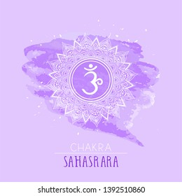 Vector illustration with symbol chakra Sahasrara on watercolor background. Circle mandala pattern and hand drawn lettering. Multicolor.