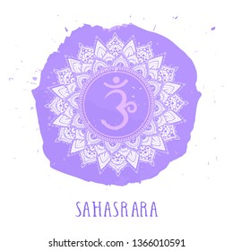 Vector illustration with symbol Sahasrara - Crown chakra and watercolor element on white background. Circle mandala pattern and hand drawn lettering. Colored.