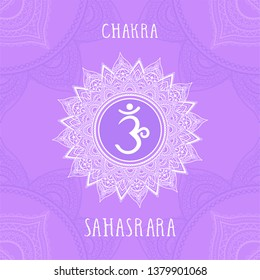 Vector illustration with symbol Sahasrara - Crown chakra on ornamental background. Circle mandala pattern and hand drawn lettering. Colored.