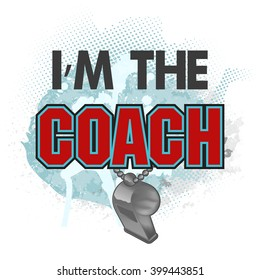 Vector illustration with title I am the coach and metal whistle with chain on grunge watercolor background. You may to use for t-shirt design, banner, poster