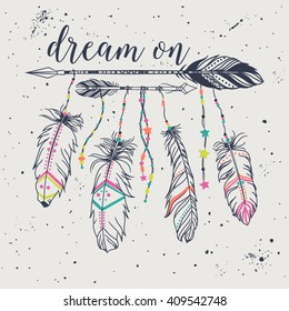 """Vector illustration with tribal frame with ethnic arrows and feathers. American indian motifs. Boho style. """"Dream on"""" grunge motivational poster"""