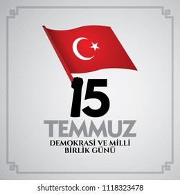 vector illustration. Turkish holiday Demokrasi ve Milli Birlik Gunu 15 Temmuz Translation from Turkish: The Democracy and National Unity Day of Turkey, veterans and martyrs of 15 July. With a holiday