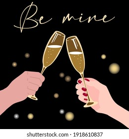 Vector illustration of two glasses of sparkling wine in hands of man and woman.  Be mine. Print, postcard, poster about love and relationship in flat style