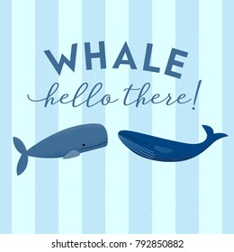 Vector illustration of two whales with phrase 'Whale hello there!' in modern calligraphy script. Great for children's birthday cards, bathroom decor, stationery, notebook covers.