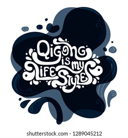 Vector illustration for typography, print for t-shirt, poster with hand drawn lettering quote: Qigong is my lifestyle.