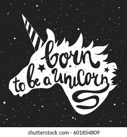 Vector illustration with unicorn head and lettering text - Born to be a Unicorn. Hipster style typography poster, childish print design