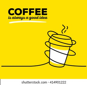 Vector illustration of white color takeaway cup coffee with black wire and text on yellow background. Coffee is always a good idea concept. Thin line art flat design of coffee cup for coffee theme