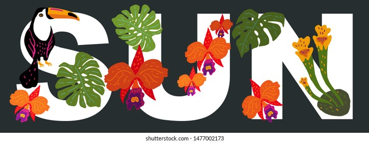 Vector illustration. The word SUN, decorated with exotic leaves of plants, orchids and toucan bird sitting on a branch.