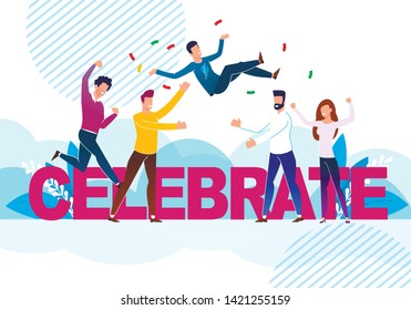 Vector Illustration is Written Celebrate Cartoon. Meeting Friends for Congratulations and Celebrations. Men and Women Rejoice in Success Friend. People Throw Up Friend, Rejoicing for Him.