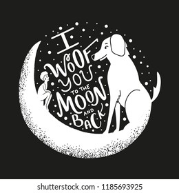 Vector illustration with young man, dog, moon and lettering quote - I Woof you to the Moon and back. Funny typography poster about friendship between people and their pets