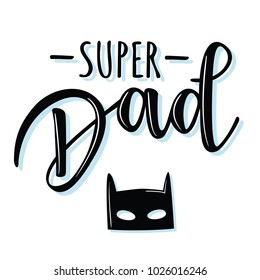 Vector illustrations for invitation, congratulation or greeting cards. 'Super Dad'  poster, typography design, lettering