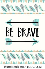 Vector image of arrows in the Boho style with the inscription Be brave. Cartoon illustration for use on postcards, banners, posters, prints on clothes for children.