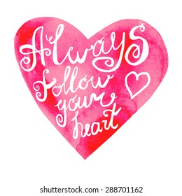 Vector image of hand drawn red watercolor heart with hand written phrase Always follow your heart. Motivation slogan on bright object for design.