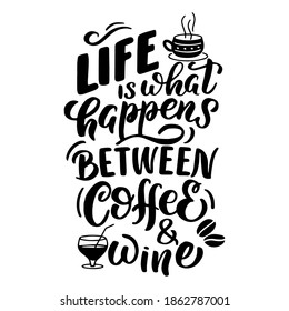 Vector image with inscription - life is what happens between coffee, wine - on a white background. For the design of postcards, posters, banners, notebook covers, prints for t-shirt, mugs, pillows.