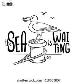 Vector image of seagull that sits on a mooring post with the background of the sea and motivation phrase 'the sea is waiting'. Contour drawing for coloring book or for postcard or for a T-shirt