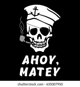 "Vector image of skull captain with inscription ""Ahoy, matey"" (""Hello, friend""). Drawing for printing on a T-shirt of black color"